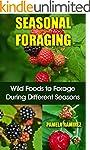 Seasonal Foraging: Wild Foods to Fora...