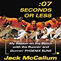 Seven Seconds or Less: My Season on the Bench with the Runnin' and Gunnin' Phoenix Suns Audiobook by Jack McCallum Narrated by B. Jay Kaplan