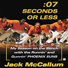 Seven Seconds or Less: My Season on the Bench with the Runnin' and Gunnin' Phoenix Suns (       UNABRIDGED) by Jack McCallum Narrated by B. Jay Kaplan