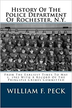 History Of The Police Department Of Rochester, N.Y.: From ...
