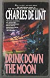 Drink Down the Moon (Jack of Kinrowan, Book 2) (0441168612) by Charles de Lint