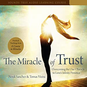 Miracle of Trust: Overcoming the One Obstacle to Love's Infinite Presence | [Nouk Sanchez, Tomas Vieria]