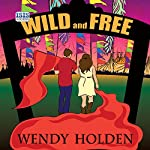 Wild and Free | Wendy Holden