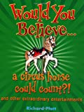 Would You Believe... a Circus Horse Could Count?!: and Other Extraordinary Entertainments (019911871X) by Platt, Richard