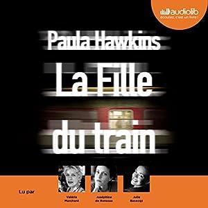 La Fille du train | Livre audio Auteur(s) : Paula Hawkins Narrateur(s) : Valérie Marchant, Joséphine de Renesse, Julie Basecqz