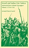 img - for French and Indian War Notices Abstracted from Colonial Newspapers, Volume 1: 1754-1755 by Lucier, Armand Francis (2009) Paperback book / textbook / text book