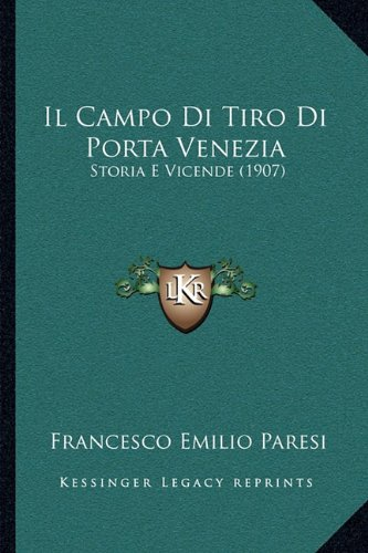 Il Campo Di Tiro Di Porta Venezia: Storia E Vicende (1907)