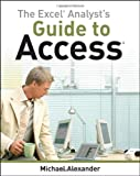 The Excel Analyst's Guide to Access (0470567015) by Alexander, Michael