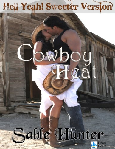 Cowboy Heat (Hell Yeah! Sweeter Version Book 1) by Sable Hunter