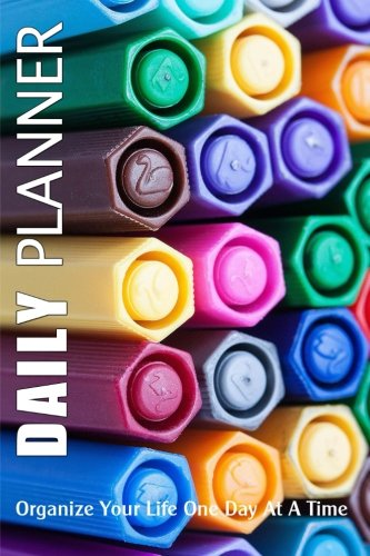 Daily Planner : Organize Your Life One Day At A Time: Page A Day To Do List Planning Journal Notebook To Keep You Super Organized (Blank Journals)