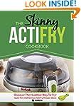 The Skinny ActiFry Cookbook: Guilt-fr...