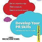 Develop Your PR Skills: Creating Success Series | Neil Richardson,Lucy Laville