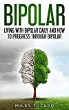 Bipolar: Living with Bipolar daily and how to progress through Bipolar (Bipolar Disorder Type I, Bipolar Disorder Type II, Mental Health, Mood Disorder, Depression, Mania, Suicide, Mental Disorder)