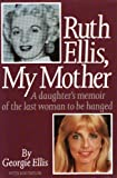 img - for Ruth Ellis, My Mother: A Daughter's Memoir of the Last Woman to be Hanged by Ellis, Georgie, Taylor, Rod (1995) Hardcover book / textbook / text book