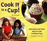 img - for Cook It in a Cup!: Quick Meals and Treats Kids Can Cook in Silicone Cups book / textbook / text book