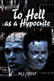 img - for To Hell as a Hypocrite by M.J. Yant (2002-03-07) book / textbook / text book