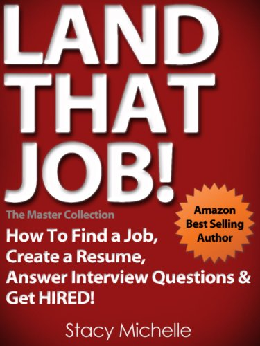 Land That Job! How To Find a Job, Create a Resume, Answer Interview Questions and Get HIRED!