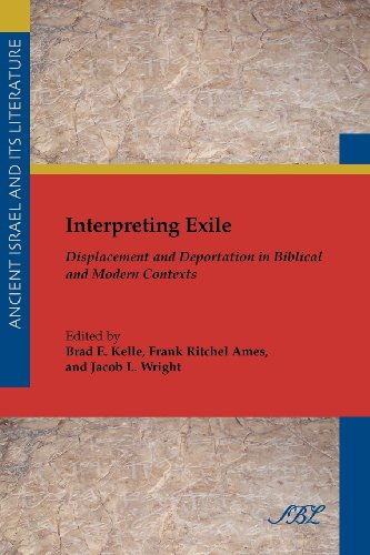 Interpreting Exile: Displacement and Deportation in Biblical and Modern Contexts Society of Biblical Literature. Ancient Israel and Its Liter) PDF Download Free