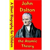 John Dalton : the Atomic Theory (A Short Biography for Children)
