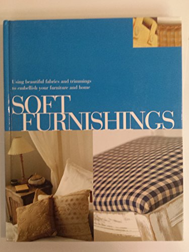 Soft Furnishings: Using Beautiful Fabrics and Trimmings to Embellish Your Furniture and Home