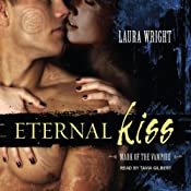 Eternal Kiss: Mark of the Vampire Series, Book 2 | [Laura Wright]