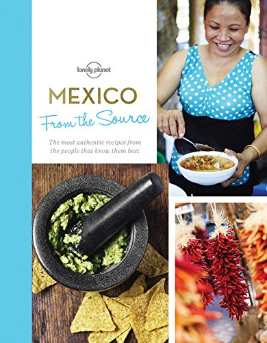 From the Source - Mexico: Authentic Recipes From the People That Know Them the Best (Lonely Planet) by Lonely Planet