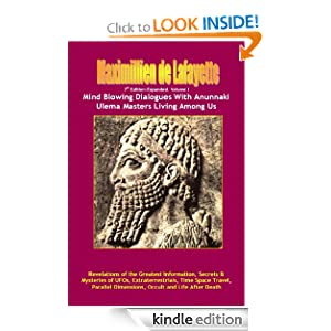 Volume I. 7th Edition-Expanded. Mind Blowing Dialogues With Anunnaki Ulema Masters Living Among Us. (Secrets & Mysteries of UFOs, Extraterrestrials, Time ... Dimensions, Occult and Life After Death.)