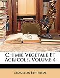 echange, troc Marcellin Berthelot - Chimie Vgtale Et Agricole, Volume 4