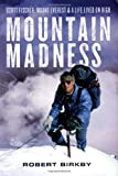 Robert Birkby Mountain Madness: Scott Fischer, Mount Everest, and a Life Lived on High