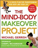 The Mind-Body Makeover Project: A 12-Week Plan for Transforming Your Body and Your Life (0071425284) by Michael Gerrish