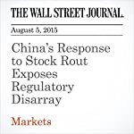 China's Response to Stock Rout Exposes Regulatory Disarray | Lingling Wei