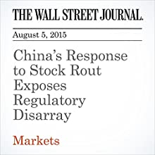 China's Response to Stock Rout Exposes Regulatory Disarray (       UNABRIDGED) by Lingling Wei Narrated by Ken Borgers