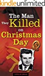 The Man They Killed on Christmas Day...