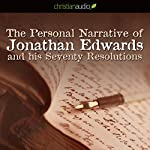 The Personal Narrative of Jonathan Edwards and His Seventy Resolutions | Jonathan Edwards