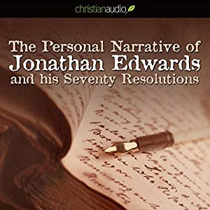 The Personal Narrative of Jonathan Edwards and His Seventy Resolutions Audiobook