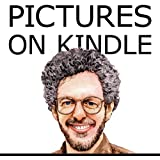 Pictures on Kindle: Self Publishing Your Kindle Book with Photos, Illustrations, or Other Graphics, or Tips on Formatting Your Images to Look Their Very Best (New Self Publishing)