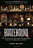 img - for Boozehound: On the Trail of the Rare, the Obscure, and the Overrated in Spirits book / textbook / text book