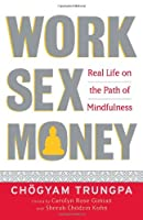 Work, Sex, Money: Real Life on the Path of Mindfulness Front Cover