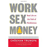 Work, Sex, Money: Real Life on the Path of Mindfulness ~ Chogyam Trungpa