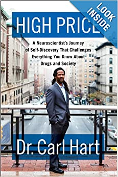 High Price A Neuroscientists Journey of Self-Discovery That Challenges Everything You Know About Drugs and Society - Carl Hart