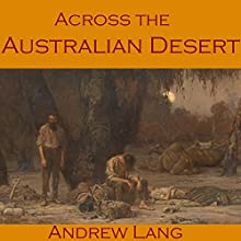 Across the Australian Desert: Robert O'Hara Burke's Expedition Across Australia (       UNABRIDGED) by Andrew Lang Narrated by Cathy Dobson