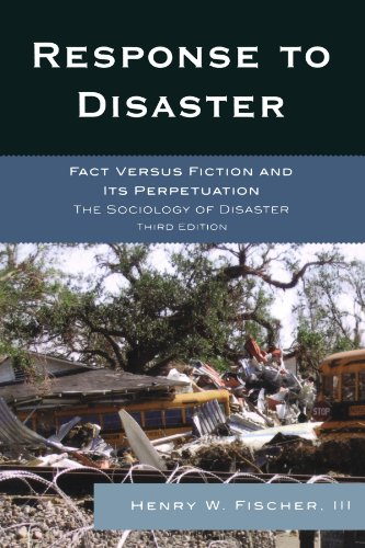 Response to Disaster: Fact Versus Fiction and Its Perpetuation, the Sociology of Disaster