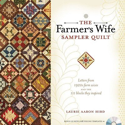 The Farmer's Wife Sampler Quilt: Letters from 1920s Farm Wives and the 111 Blocks They Inspired [With CDROM]   [FARMERS WIFE SAMPLER QUIL-W/CD] [Paperback]