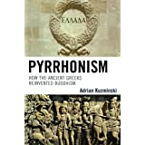 Pyrrhonism: How the Ancient Greeks Reinvented Buddhism (Studies in Comparative Philosophy and Religion)by Adrian Kuzminski