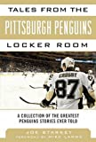 img - for Tales from the Pittsburgh Penguins Locker Room: A Collection of the Greatest Penguins Stories Ever Told (Tales from the Team) by Starkey, Joe (2013) Hardcover book / textbook / text book