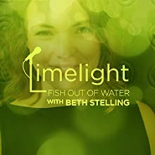 Fish Out of Water with Beth Stelling  by  Limelight Narrated by Erica Clark, Matt Gubser, Chris Curtis, JR Brow, Mike Holmes, Nore Davis, Beth Stelling