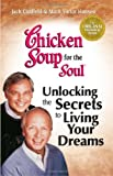 Chicken Soup for the Soul Unlocking the Secrets to Living Your Dreams (075730138X) by Canfield, Jack