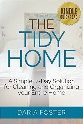 The Tidy Home: A simple, 7-day solution for cleaning and organizing your entire home (Declutter, Organize and Simplify)