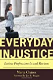 Everyday Injustice: Latino Professionals and Racism (Perspectives on a Multiracial America)