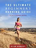 The Ultimate Beginner's Running Guide: The Key to Running Inspired - Limited Discount Edition